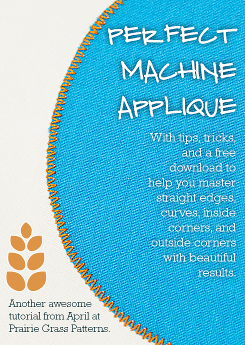 Perfect Machine Applique by April Rosenthal @ Prairie Grass Patterns