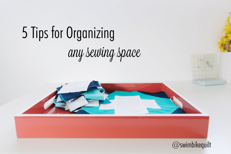 5 Tips for Organizing any Sewing Space at Swim Bike Quilt